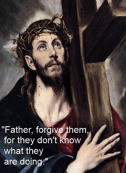 "Jesus said, ""Father, forgive them, for they don't know what they are doing."""