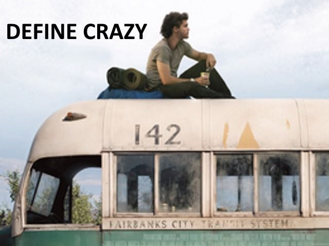 "This film, ""Into The Wild,"" defines crazy, the boy lost the plot, and dies, the opposite of poetic justice."
