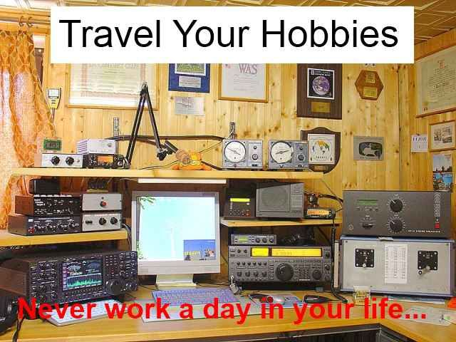 Go travel your hobbies.
