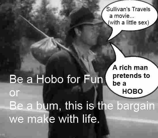 This is from the Movie Sullivan's Travels, where he pretends to be Hobo. title=