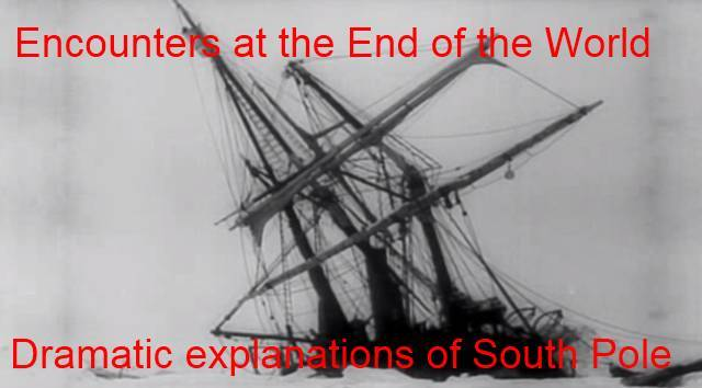 Encounters at the End of the World - Dramatic explanations of the South Pole 1 Star, slow and the narrator is prone to extreme comments.
