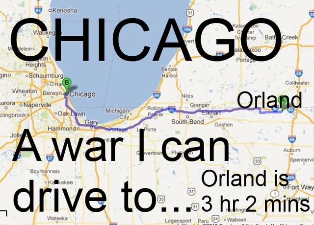 Chicago, a war I can drive to.